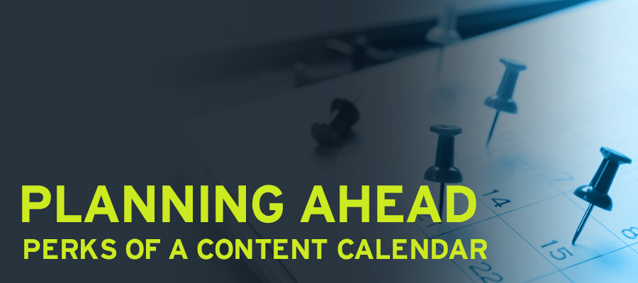Planning Ahead: Perks of a Content Calendar
