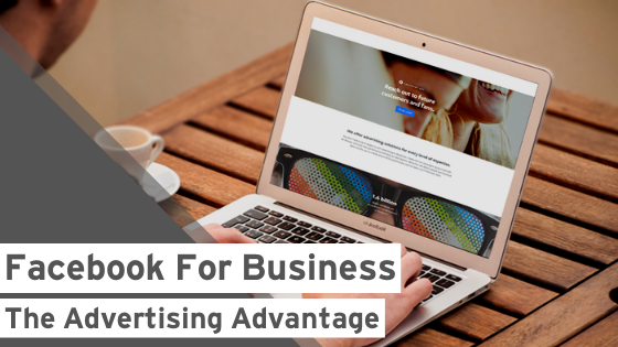 Facebook for Business: The Advertising Advantage